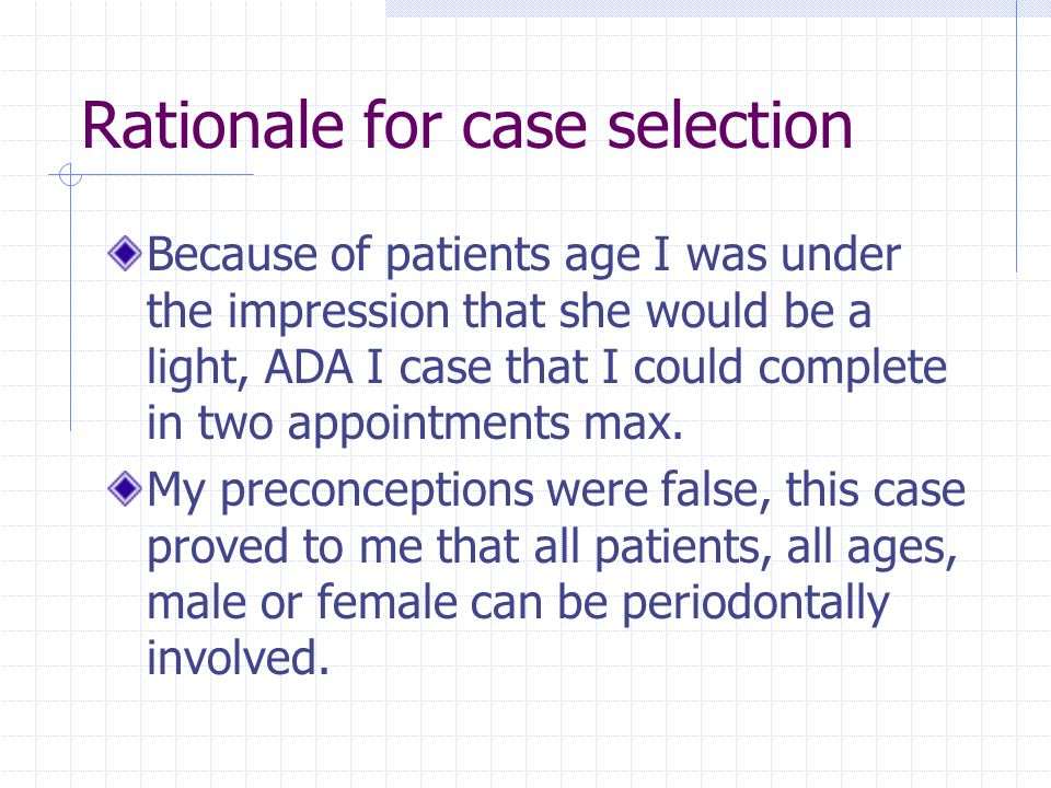Rationale for case selection Because of patients age I was under the impression that she would be a light, ADA I case that I could complete in two appointments max.