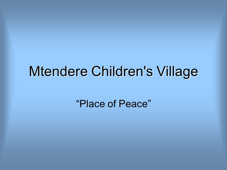 Mtendere Children s Village Place of Peace