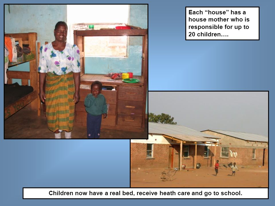Children now have a real bed, receive heath care and go to school.