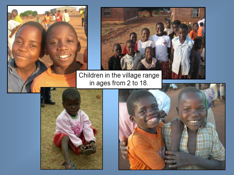 Children in the village range in ages from 2 to 18.
