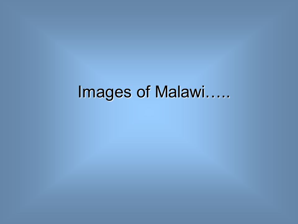 Images of Malawi…..