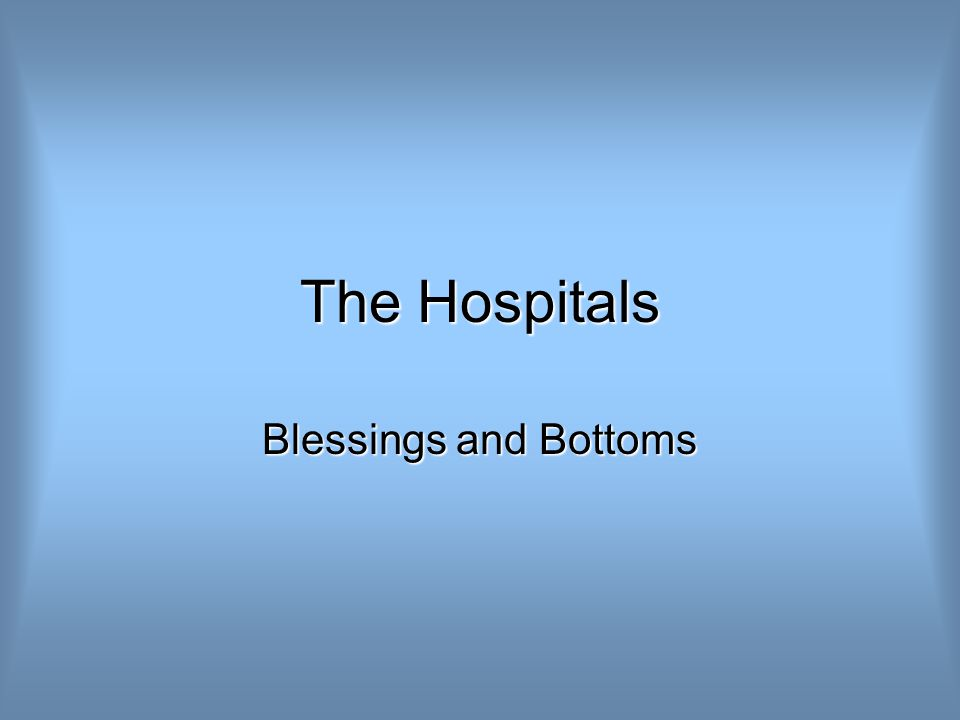 The Hospitals Blessings and Bottoms