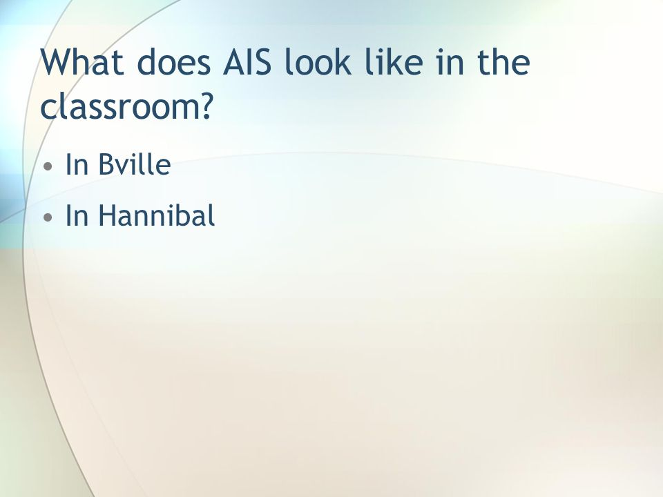 What does AIS look like in the classroom? In Bville In Hannibal