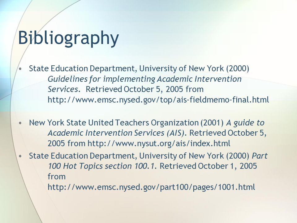 Bibliography State Education Department, University of New York (2000) Guidelines for implementing Academic Intervention Services. Retrieved October 5