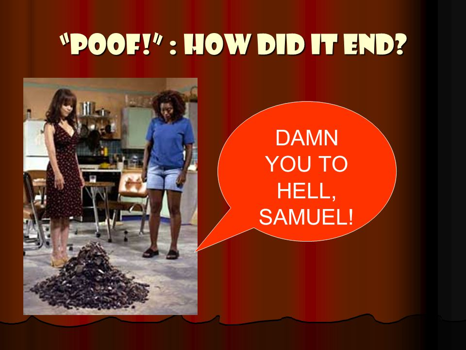POOF! : How did it End DAMN YOU TO HELL, SAMUEL!
