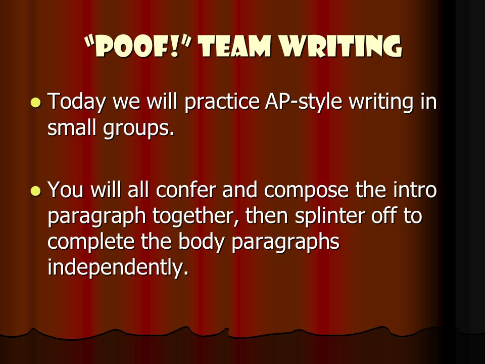 Poof! Team Writing Today we will practice AP-style writing in small groups.