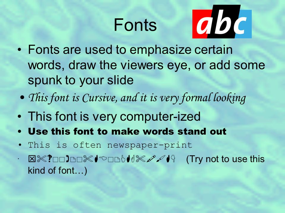 Fonts Fonts are used to emphasize certain words, draw the viewers eye, or add some spunk to your slide This font is Cursive, and it is very formal loo