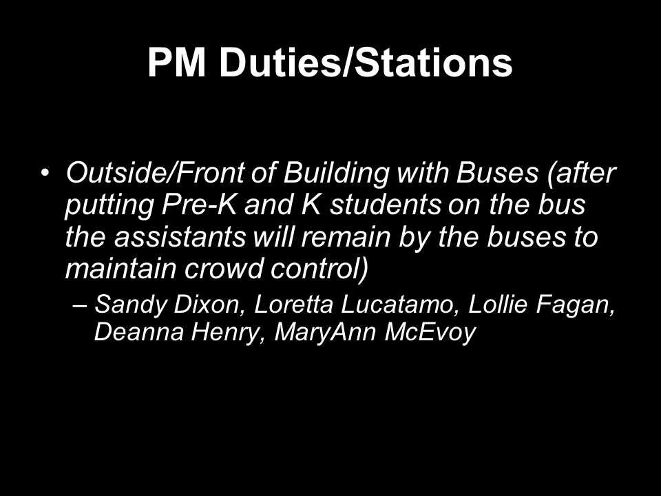 PM Duties/Stations Outside/Front of Building with Buses (after putting Pre-K and K students on the bus the assistants will remain by the buses to main