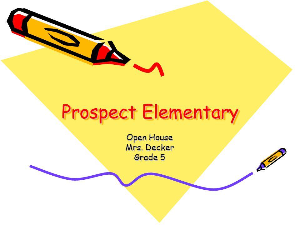 Prospect Elementary Open House Mrs. Decker Grade 5