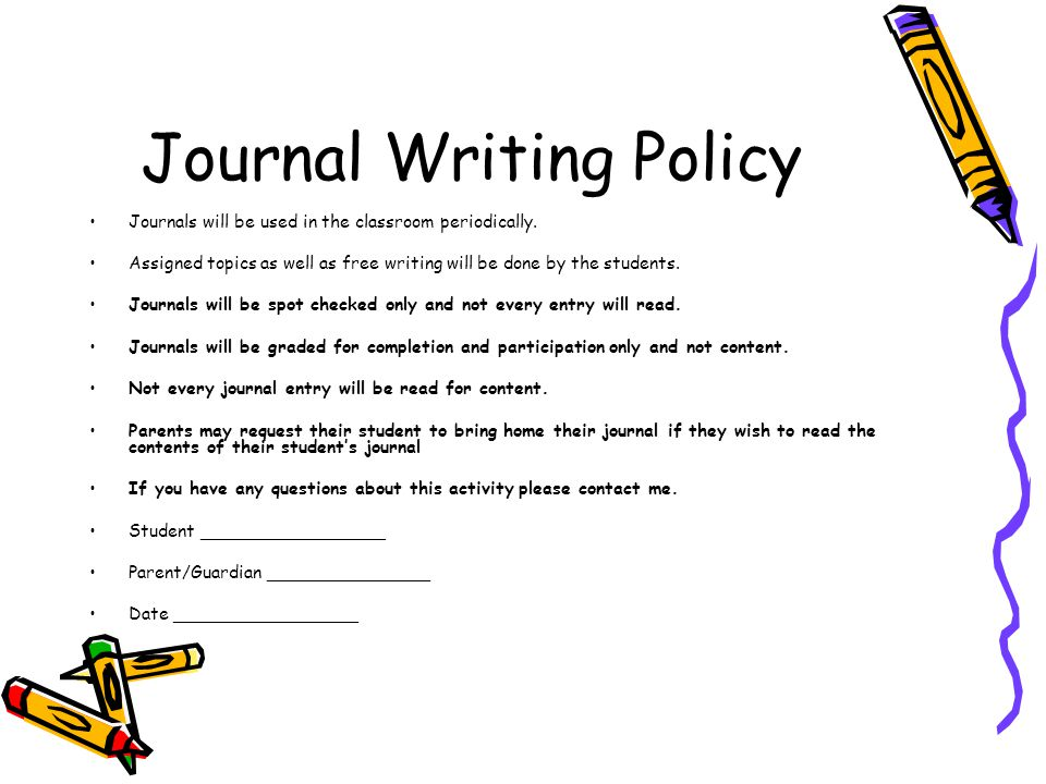 Journal Writing Policy Journals will be used in the classroom periodically. Assigned topics as well as free writing will be done by the students. Jour
