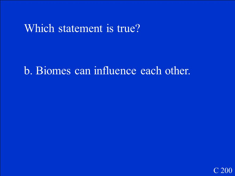 Which statement is true. a. Biomes have clearly defined borders.
