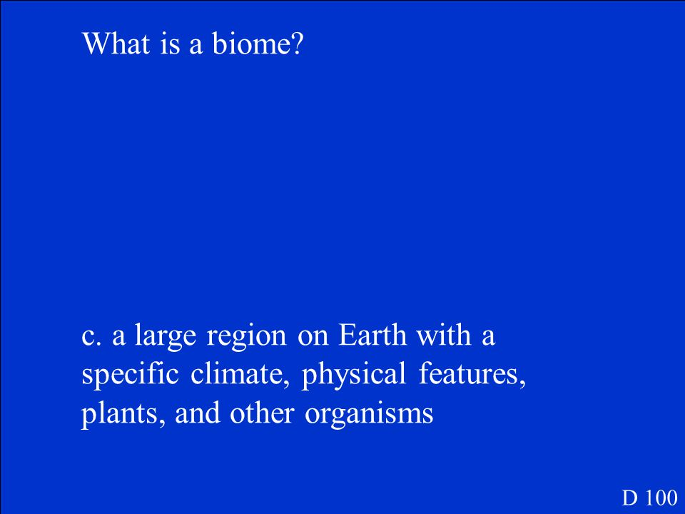 What is a biome. a. the living and nonliving things in one place b.