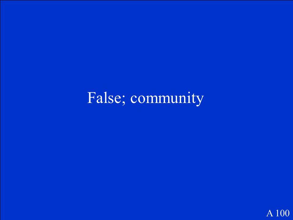False; community A 100