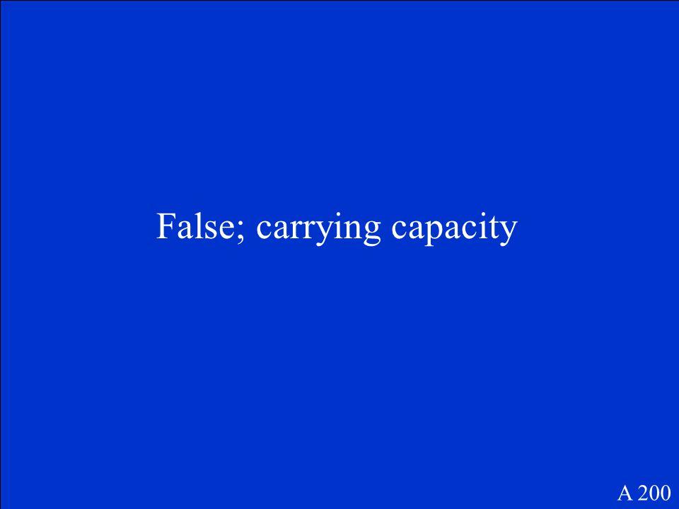 False; carrying capacity A 200
