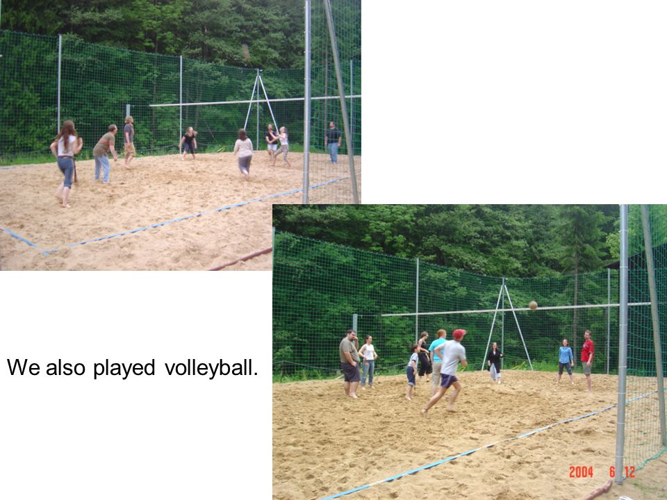 We also played volleyball.