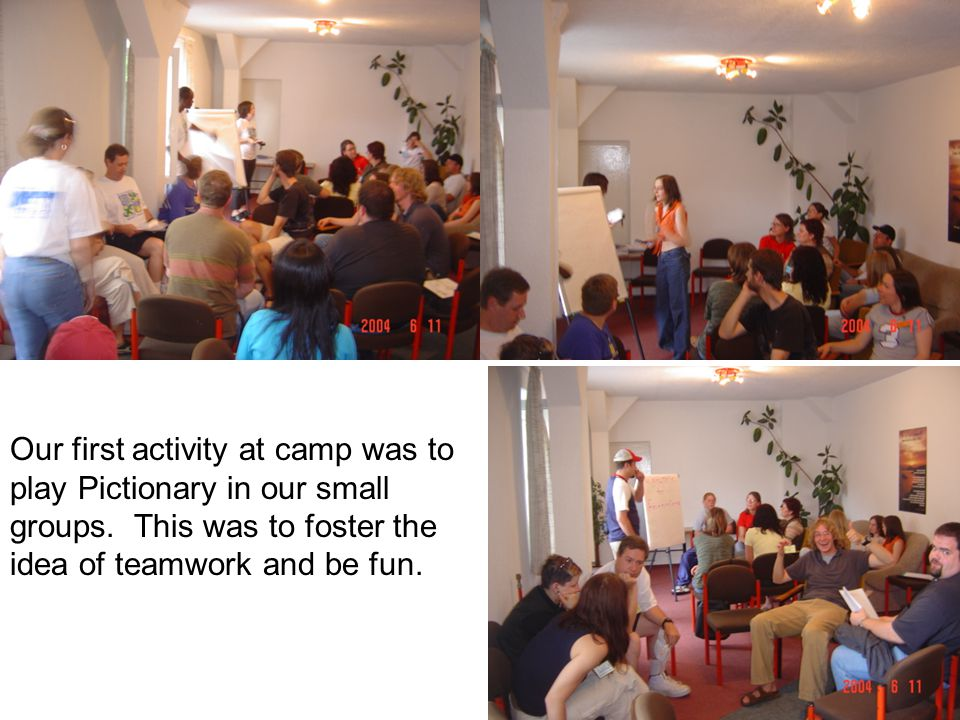 Our first activity at camp was to play Pictionary in our small groups.