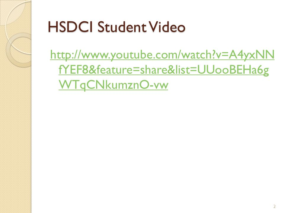 HSDCI Student Video http://www.youtube.com/watch?v=A4yxNN fYEF8&feature=share&list=UUooBEHa6g WTqCNkumznO-vw 2
