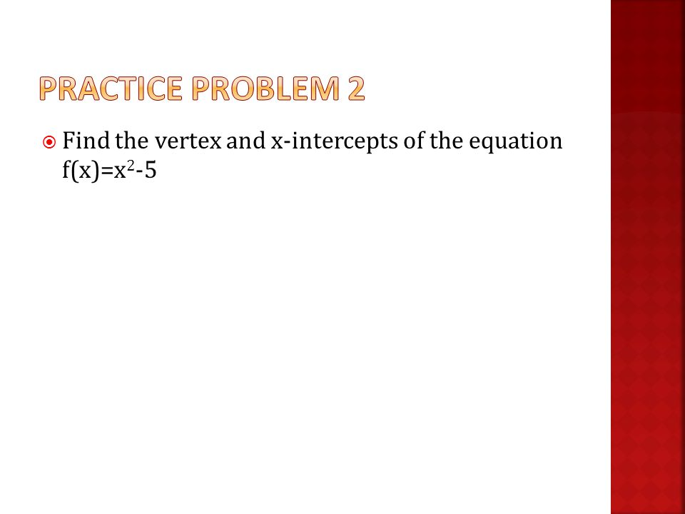  Find the vertex and x-intercepts of the equation f(x)=x 2 -5