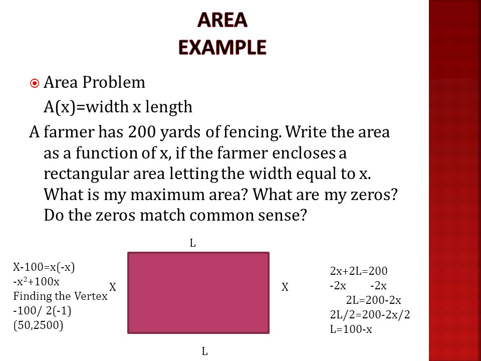  Area Problem A(x)=width x length A farmer has 200 yards of fencing.