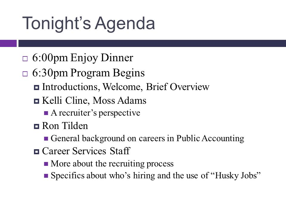 Tonight's Agenda  6:00pm Enjoy Dinner  6:30pm Program Begins  Introductions, Welcome, Brief Overview  Kelli Cline, Moss Adams A recruiter's perspe