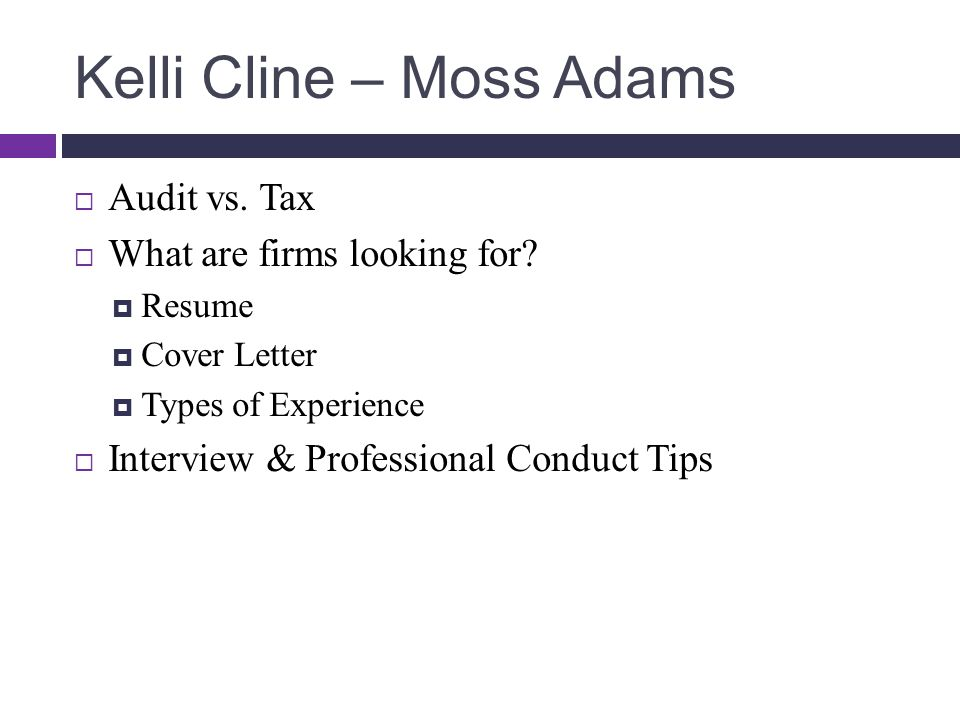 Kelli Cline – Moss Adams  Audit vs. Tax  What are firms looking for?  Resume  Cover Letter  Types of Experience  Interview & Professional Conduc
