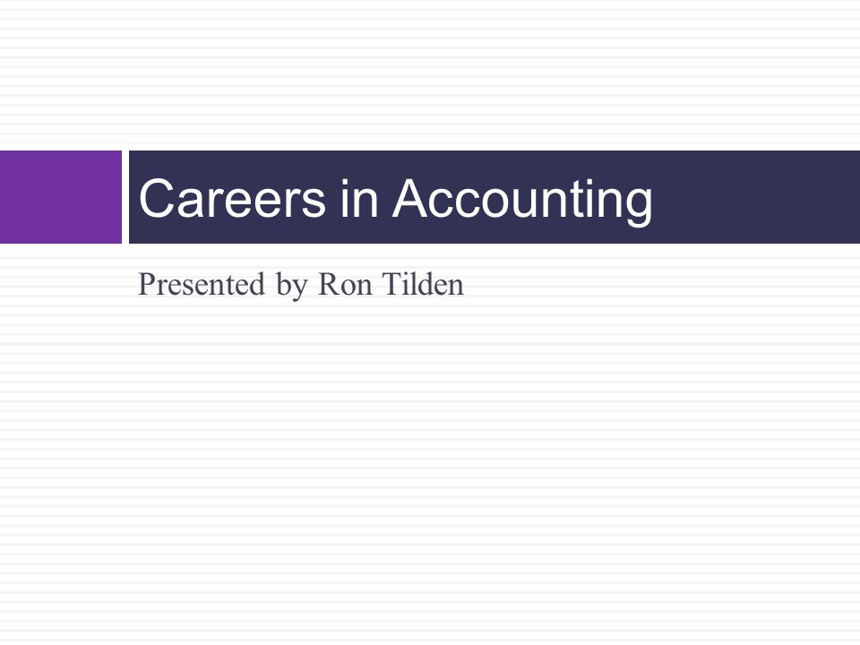 Presented by Ron Tilden Careers in Accounting
