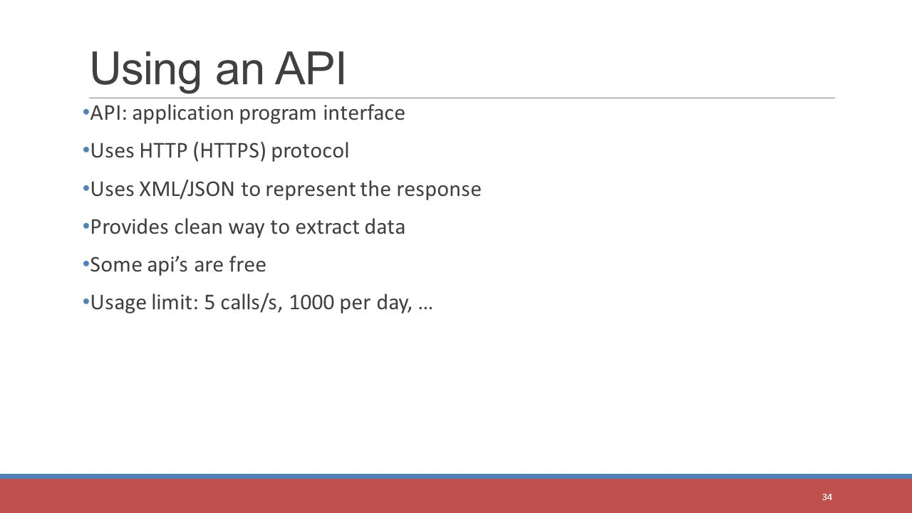 API: application program interface Uses HTTP (HTTPS) protocol Uses XML/JSON to represent the response Provides clean way to extract data Some api's ar