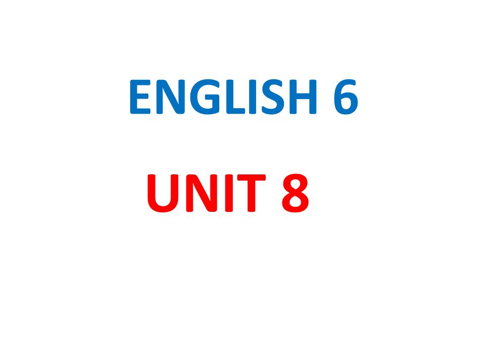 ENGLISH 6 UNIT 8