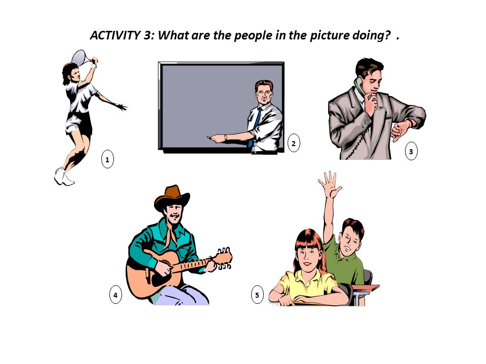 ACTIVITY 3: What are the people in the picture doing