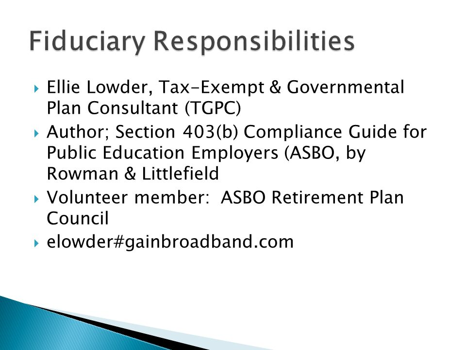  Ellie Lowder, Tax-Exempt & Governmental Plan Consultant (TGPC)  Author; Section 403(b) Compliance Guide for Public Education Employers (ASBO, by Ro