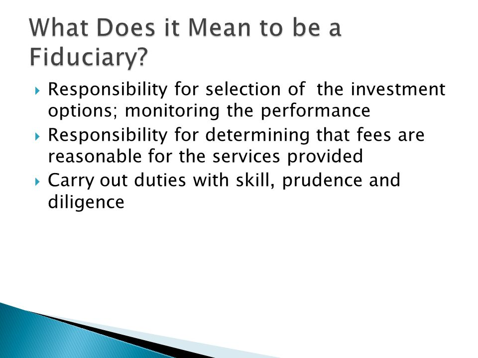  Responsibility for selection of the investment options; monitoring the performance  Responsibility for determining that fees are reasonable for the
