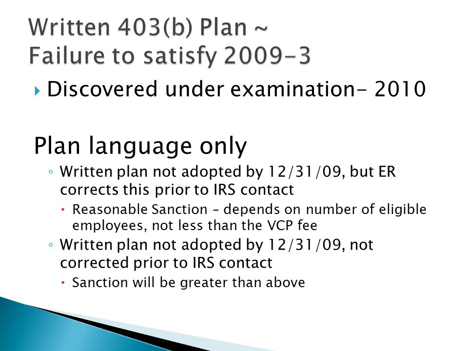  Discovered under examination- 2010 Plan language only ◦ Written plan not adopted by 12/31/09, but ER corrects this prior to IRS contact  Reasonable