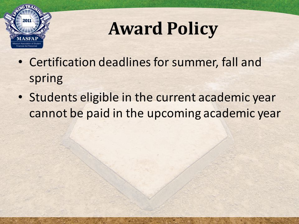 Award Policy Certification deadlines for summer, fall and spring Students eligible in the current academic year cannot be paid in the upcoming academic year