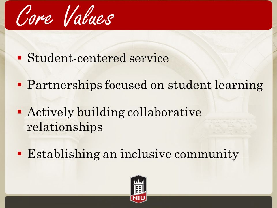Core Values  Student-centered service  Partnerships focused on student learning  Actively building collaborative relationships  Establishing an inclusive community