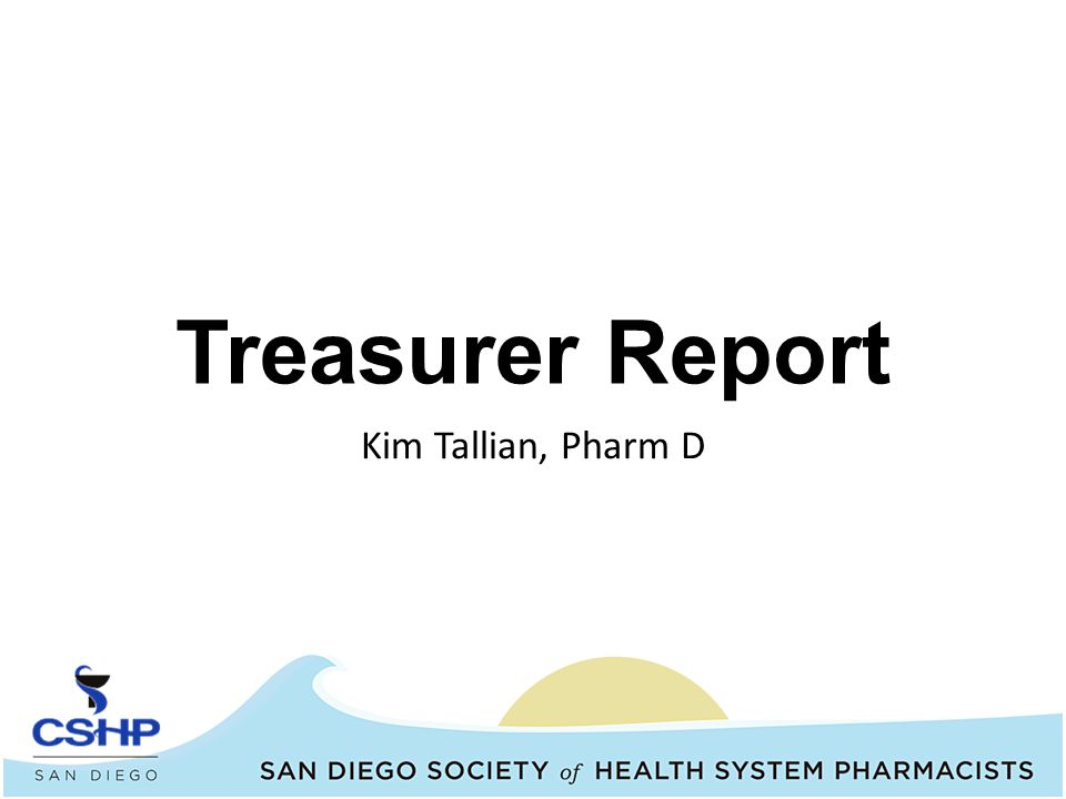 Treasurer Report Kim Tallian, Pharm D