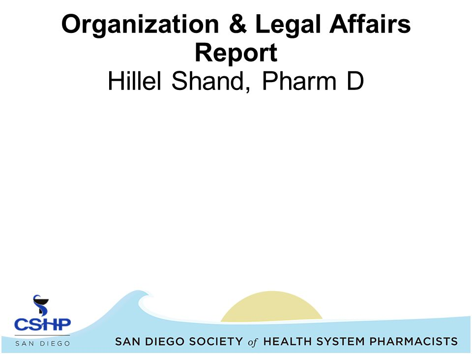 Organization & Legal Affairs Report Hillel Shand, Pharm D