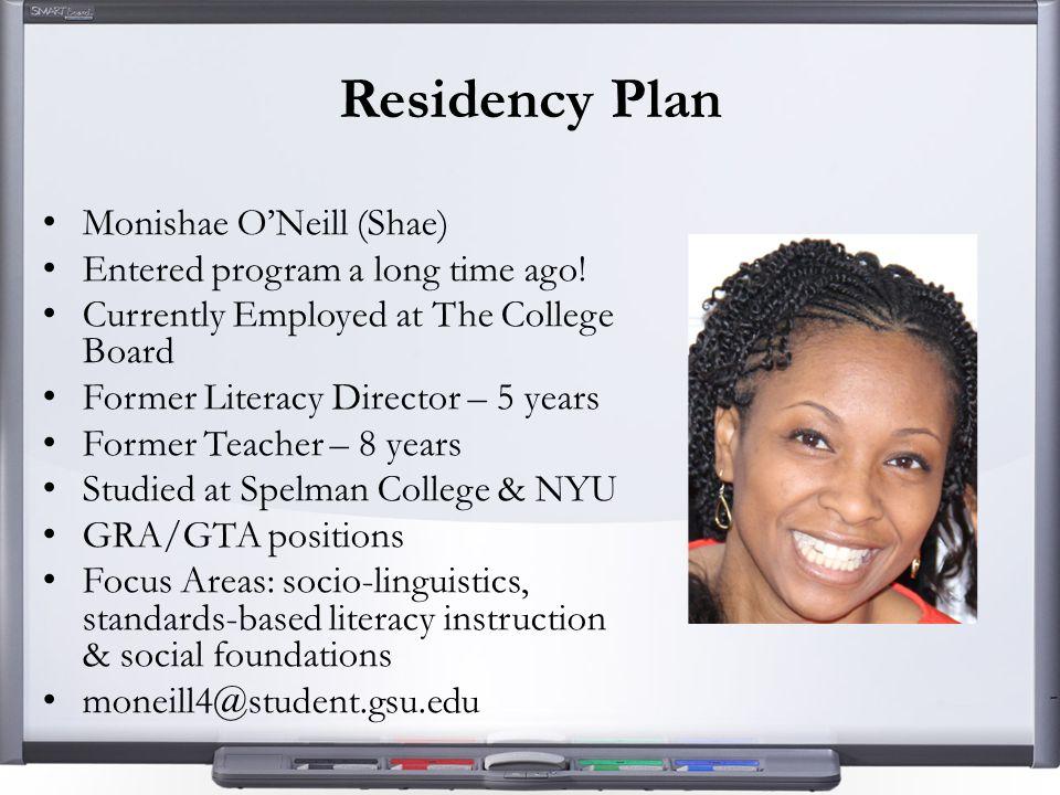 Residency Plan Monishae O'Neill (Shae) Entered program a long time ago.