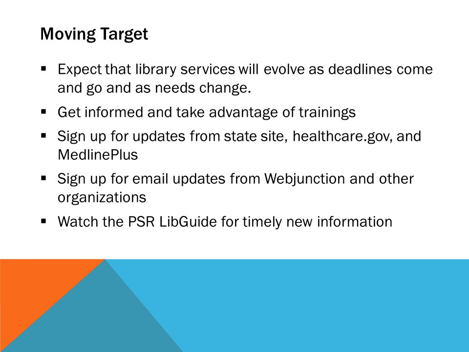 Moving Target  Expect that library services will evolve as deadlines come and go and as needs change.