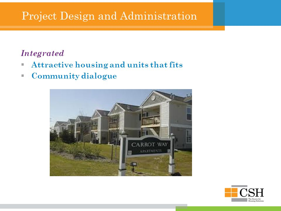Project Design and Administration Integrated  Attractive housing and units that fits  Community dialogue