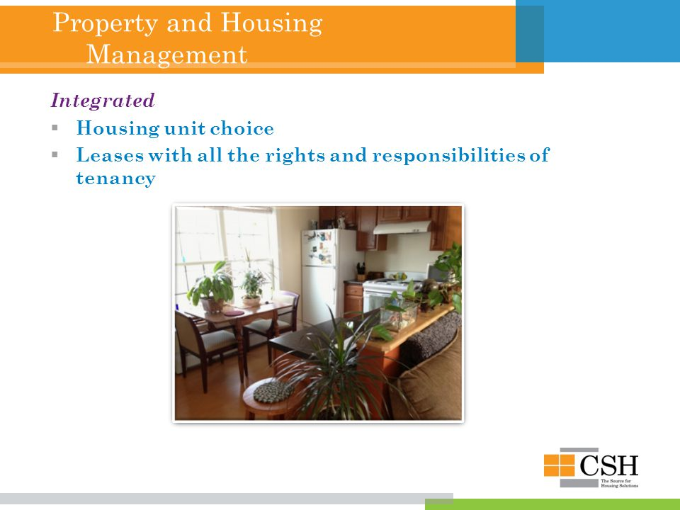 Property and Housing Management Integrated  Housing unit choice  Leases with all the rights and responsibilities of tenancy