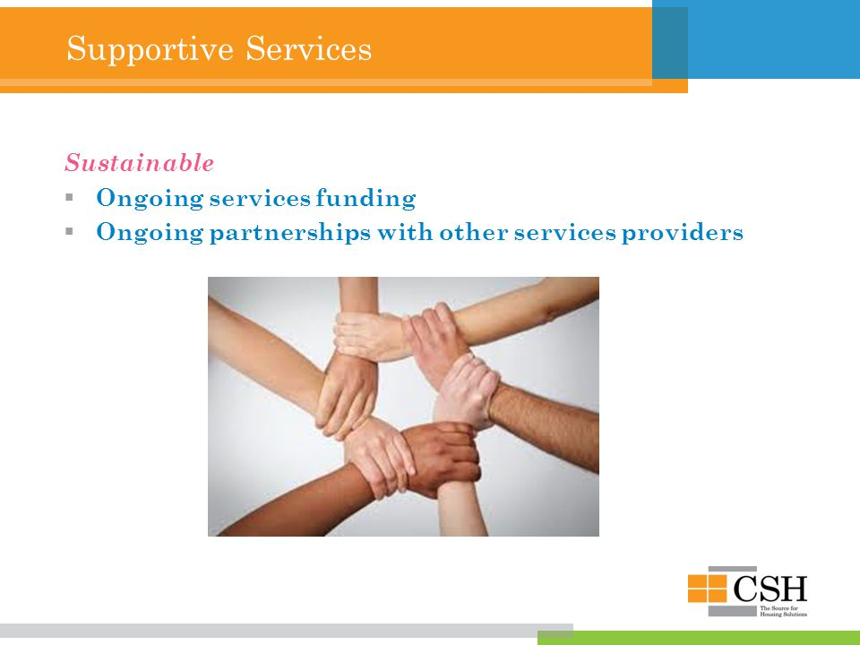 Supportive Services Sustainable  Ongoing services funding  Ongoing partnerships with other services providers