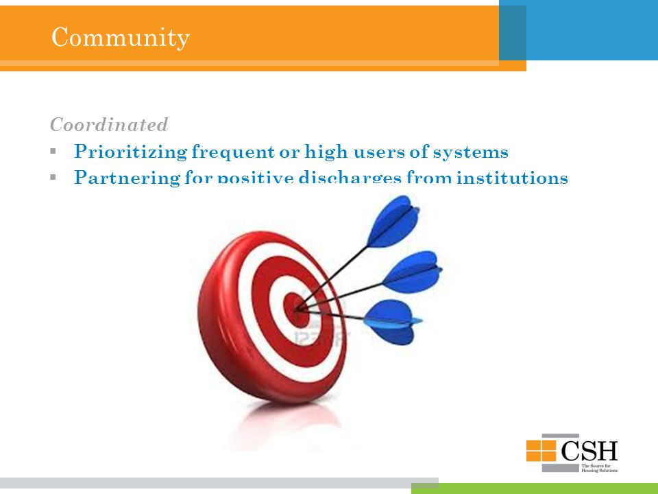 Community Coordinated  Prioritizing frequent or high users of systems  Partnering for positive discharges from institutions