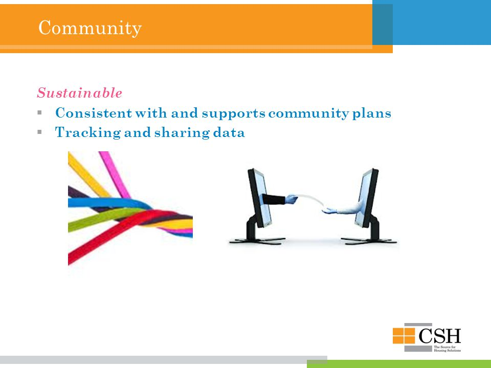 Community Sustainable  Consistent with and supports community plans  Tracking and sharing data