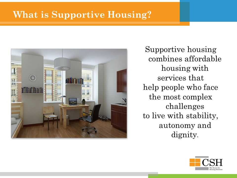 Supportive Housing Project Components Project Design and Administration Property and Housing Management Supportive Services Community