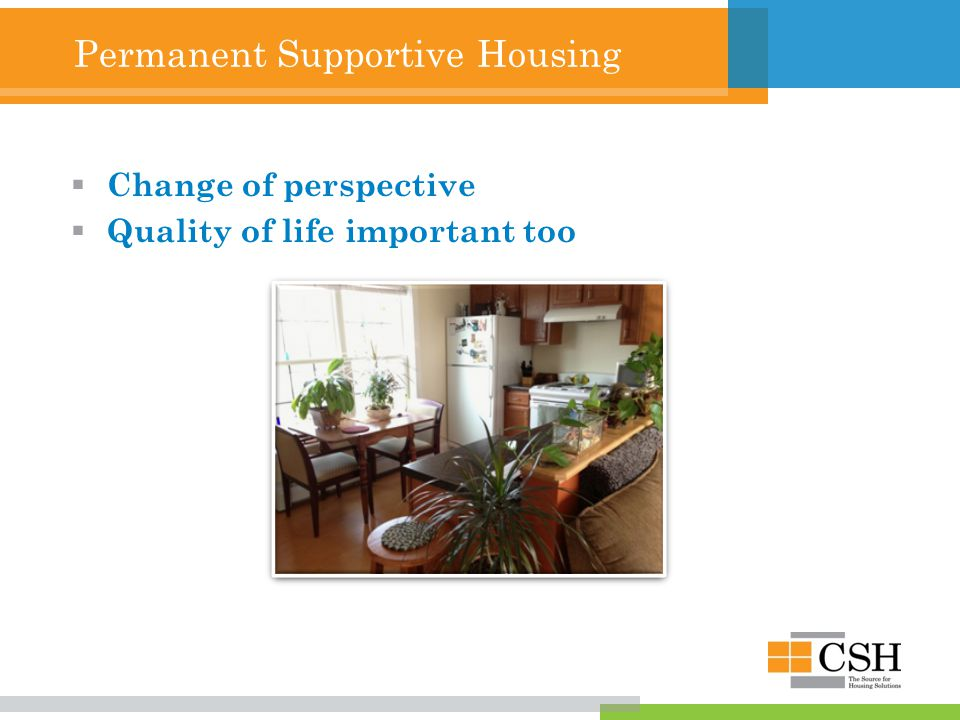 Permanent Supportive Housing  Change of perspective  Quality of life important too
