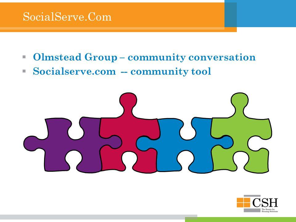 SocialServe.Com  Olmstead Group – community conversation  Socialserve.com -- community tool