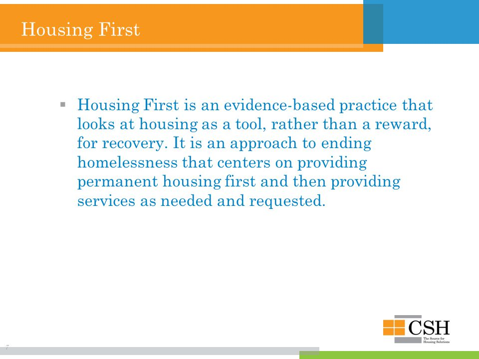 Housing First  Housing First is an evidence-based practice that looks at housing as a tool, rather than a reward, for recovery.