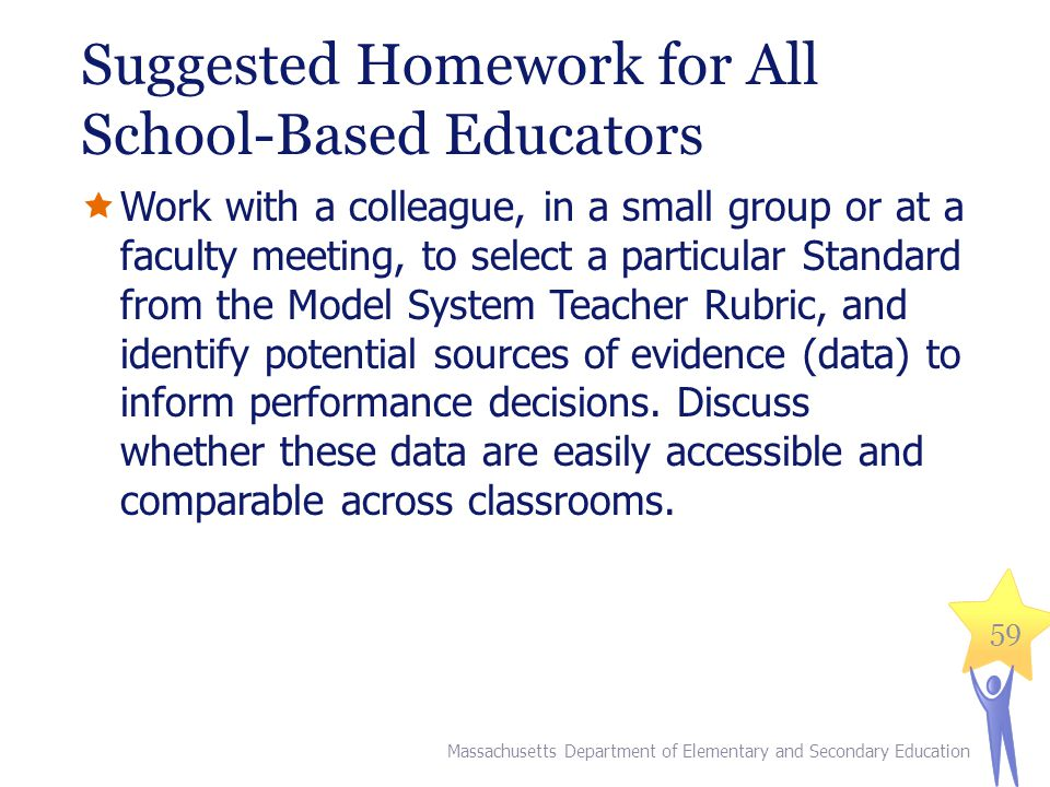 Suggested Homework for All School-Based Educators  Work with a colleague, in a small group or at a faculty meeting, to select a particular Standard f