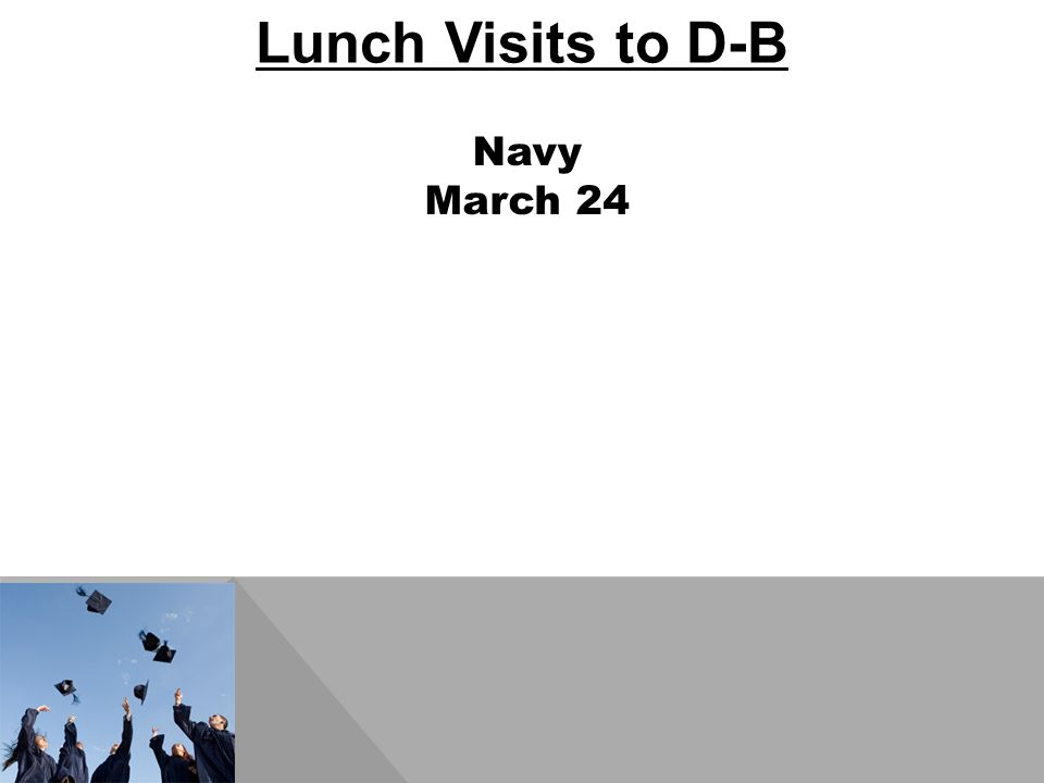 Lunch Visits to D-B Navy March 24