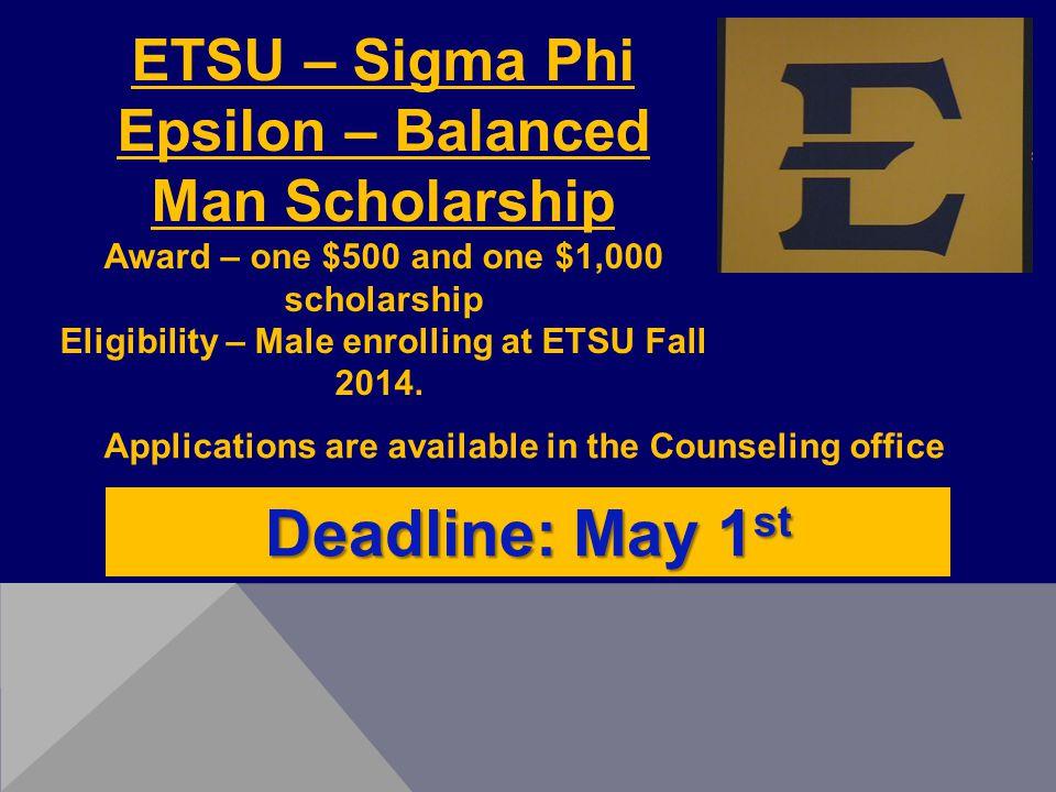 ETSU – Sigma Phi Epsilon – Balanced Man Scholarship Award – one $500 and one $1,000 scholarship Eligibility – Male enrolling at ETSU Fall 2014.